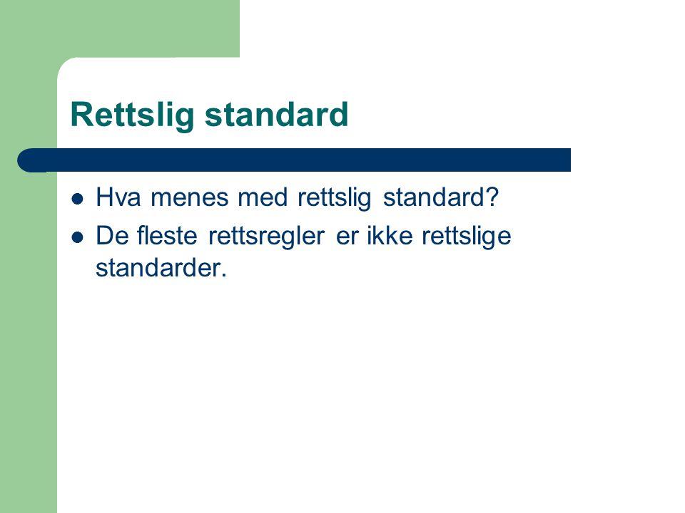 Rettslig standard Hva menes med rettslig standard? De fleste rettsregler er ikke rettslige standarder.