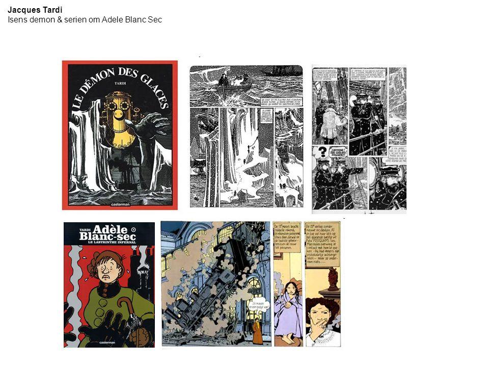 Jacques Tardi Isens demon & serien om Adele Blanc Sec