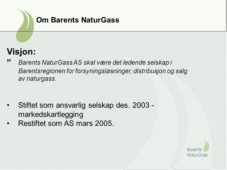 Om Barents NaturGass Visjon: Barents NaturGass AS skal være det ledende selskap i Barentsregionen for forsyningsløsninger, distribusjon og salg av naturgass.