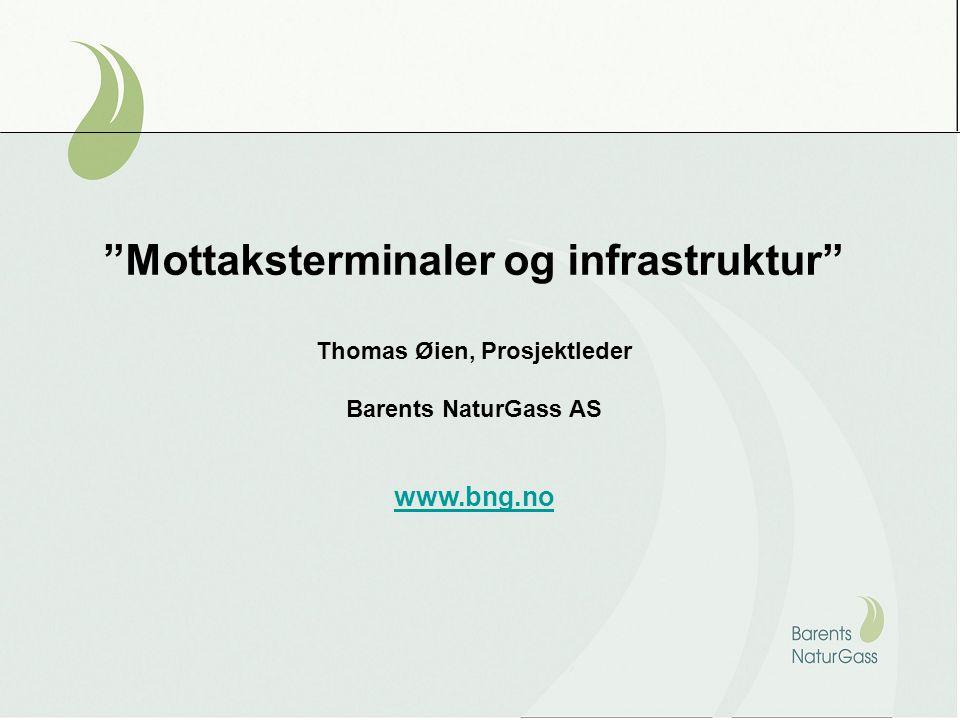 Mottaksterminaler og infrastruktur Thomas Øien, Prosjektleder Barents NaturGass AS www.bng.no