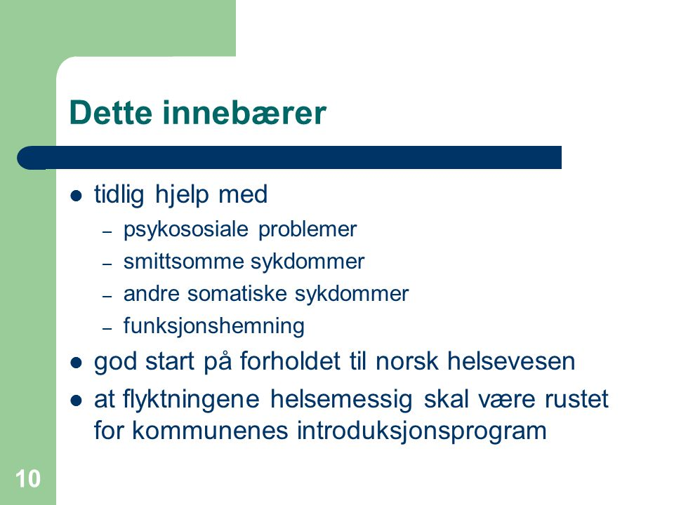 10 Dette innebærer tidlig hjelp med – psykososiale problemer – smittsomme sykdommer – andre somatiske sykdommer – funksjonshemning god start på forhol