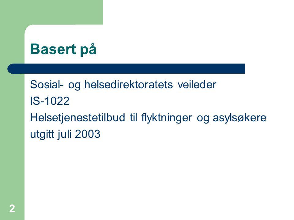 2 Basert på Sosial- og helsedirektoratets veileder IS-1022 Helsetjenestetilbud til flyktninger og asylsøkere utgitt juli 2003