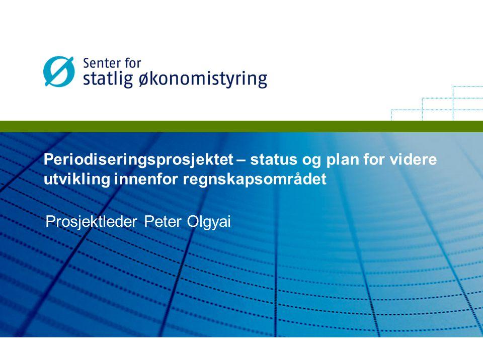 Prosjektleder Peter Olgyai Periodiseringsprosjektet – status og plan for videre utvikling innenfor regnskapsområdet