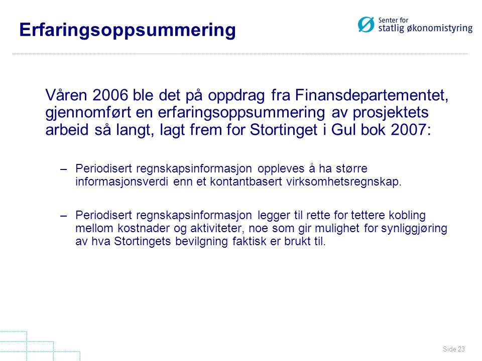 Side 23 Erfaringsoppsummering Våren 2006 ble det på oppdrag fra Finansdepartementet, gjennomført en erfaringsoppsummering av prosjektets arbeid så lan