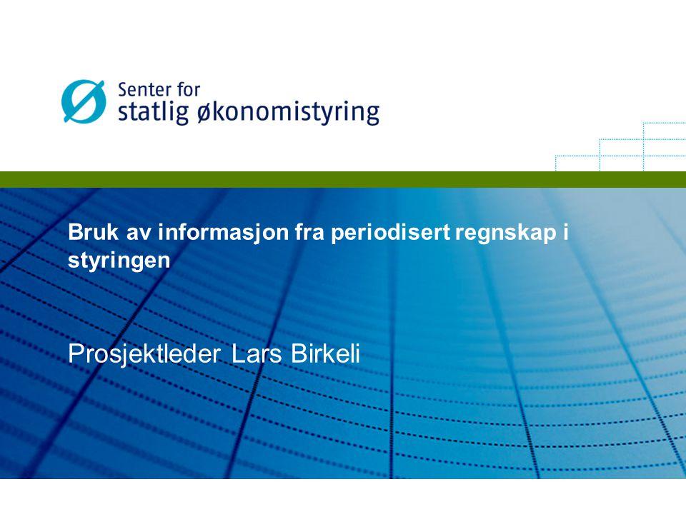 Bruk av informasjon fra periodisert regnskap i styringen Prosjektleder Lars Birkeli