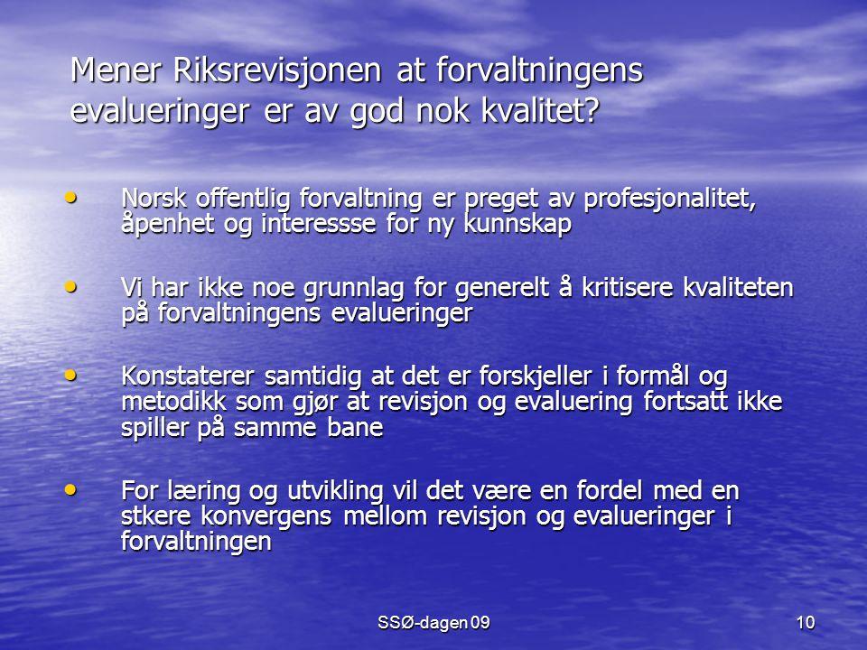 SSØ-dagen 09 10 Mener Riksrevisjonen at forvaltningens evalueringer er av god nok kvalitet? Norsk offentlig forvaltning er preget av profesjonalitet,
