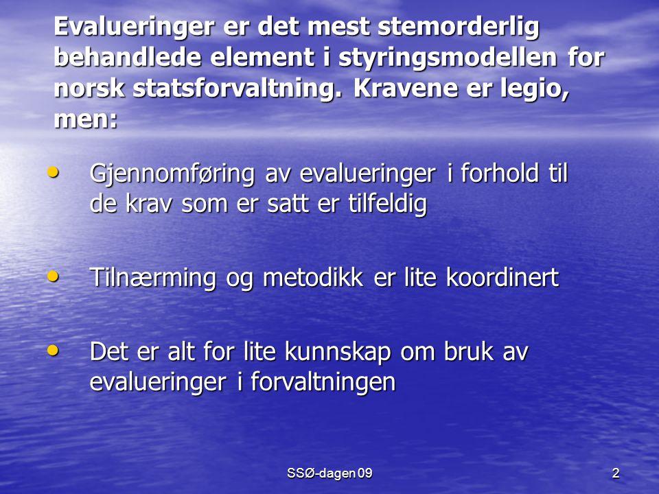 SSØ-dagen 09 2 Evalueringer er det mest stemorderlig behandlede element i styringsmodellen for norsk statsforvaltning. Kravene er legio, men: Evalueri