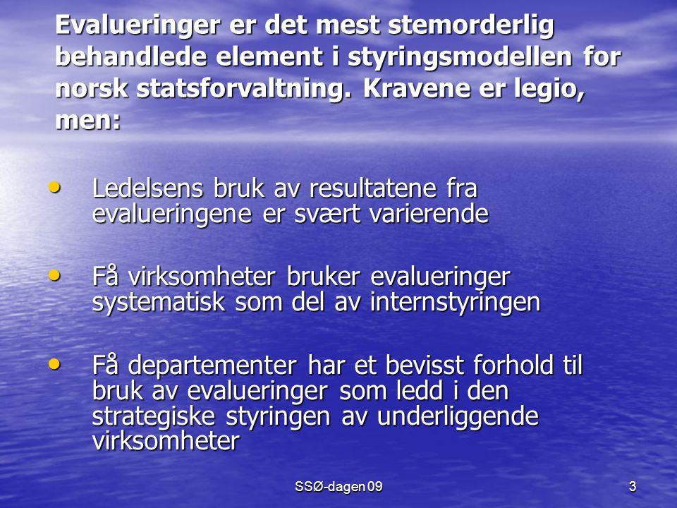 SSØ-dagen 09 3 Evalueringer er det mest stemorderlig behandlede element i styringsmodellen for norsk statsforvaltning. Kravene er legio, men: Evalueri