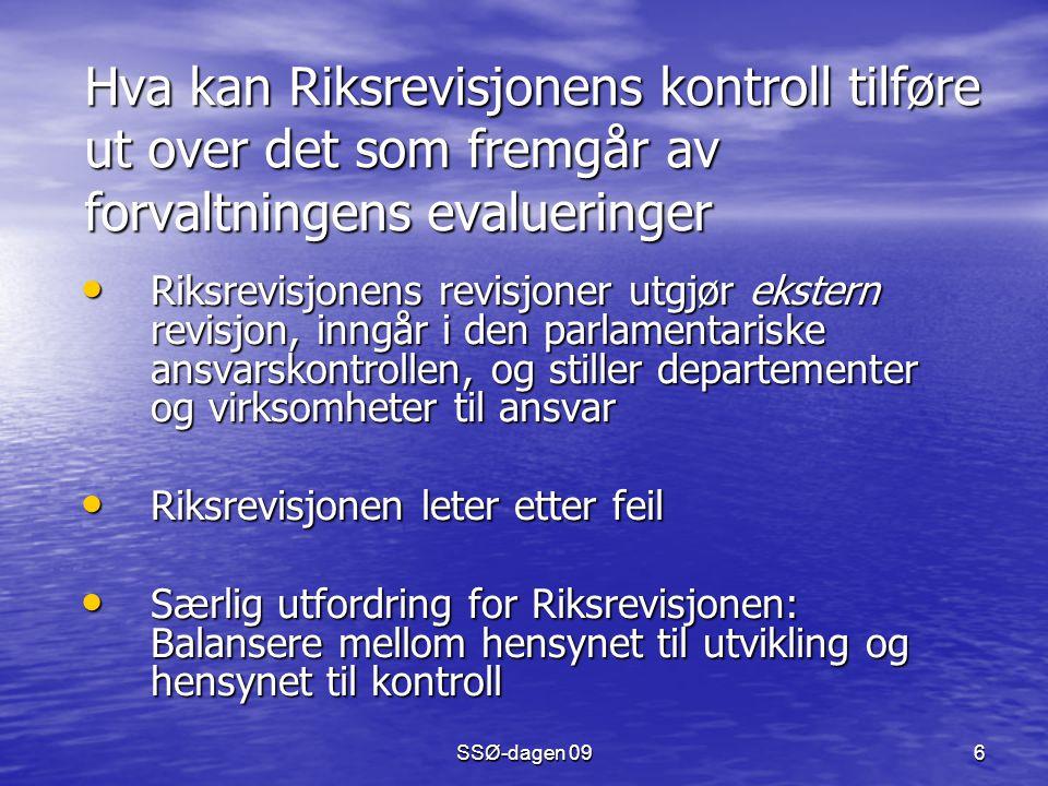 SSØ-dagen 09 6 Hva kan Riksrevisjonens kontroll tilføre ut over det som fremgår av forvaltningens evalueringer Riksrevisjonens revisjoner utgjør ekste