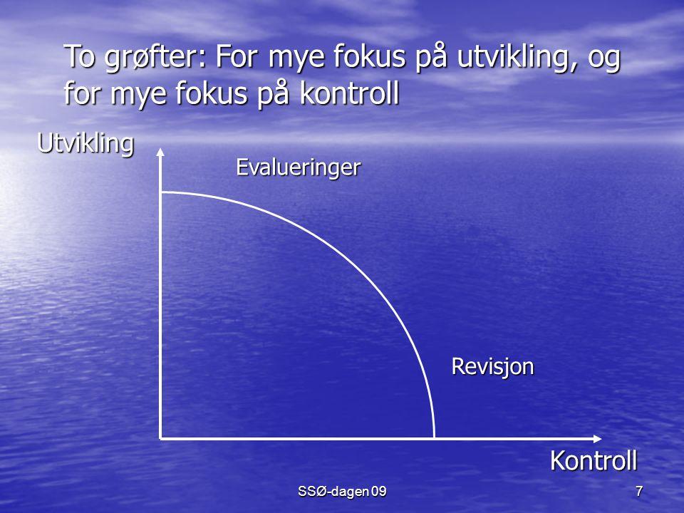 SSØ-dagen 09 7 Kontroll Utvikling Revisjon Evalueringer To grøfter: For mye fokus på utvikling, og for mye fokus på kontroll