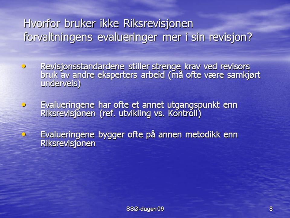 SSØ-dagen 09 8 Hvorfor bruker ikke Riksrevisjonen forvaltningens evalueringer mer i sin revisjon? Revisjonsstandardene stiller strenge krav ved reviso