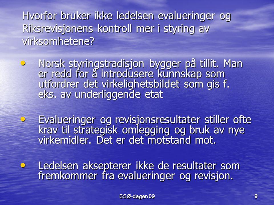 SSØ-dagen 09 9 Hvorfor bruker ikke ledelsen evalueringer og Riksrevisjonens kontroll mer i styring av virksomhetene? Norsk styringstradisjon bygger på