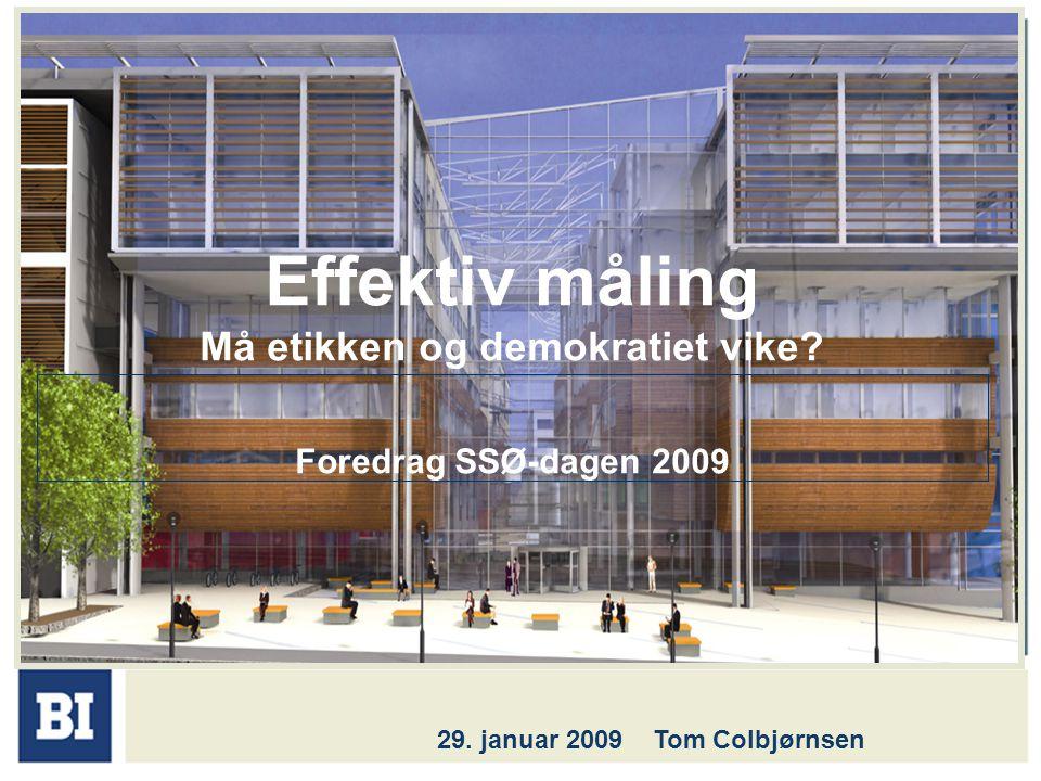 Effektiv måling Må etikken og demokratiet vike.Foredrag SSØ-dagen 2009 29.