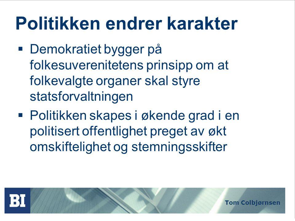 Tom Colbjørnsen Politikken endrer karakter  Stadig flere aktører gjør seg gjeldende  Aktive medier  Rettighetsbevisste NGO'er (organiserte særinteresser)  Advokater  Eksperter  Økt offentlighet og innsyn  Politikeres markeringsbehov i offentligheten