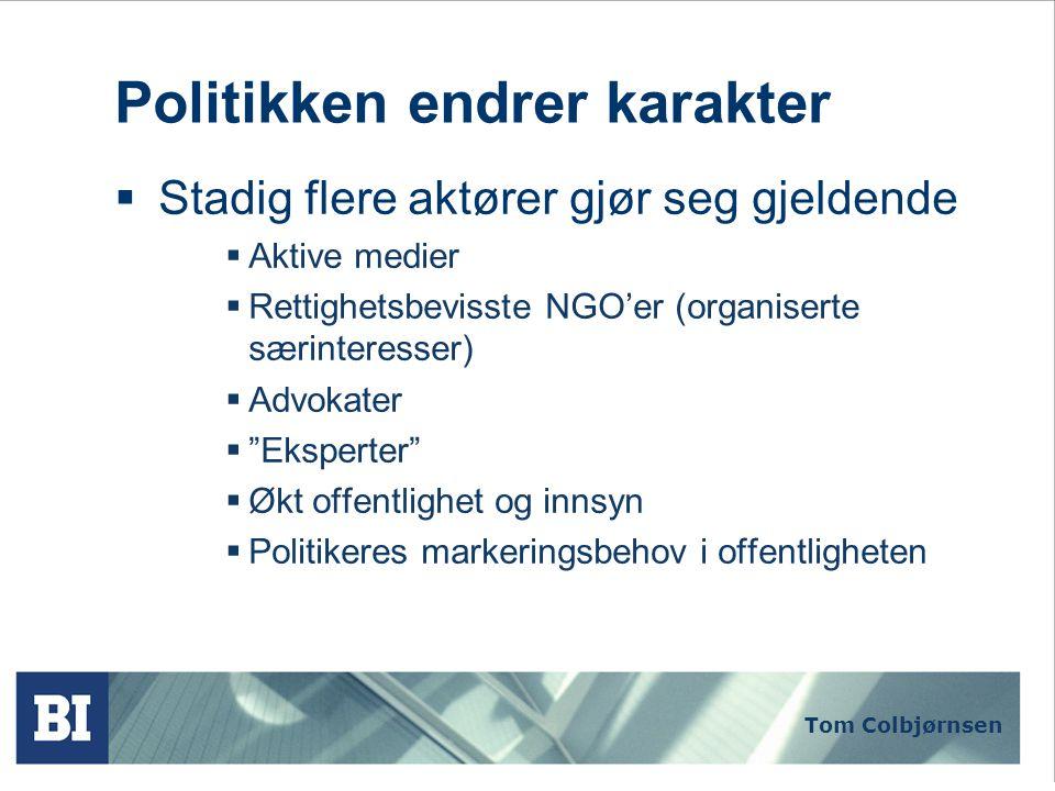 Tom Colbjørnsen Politikken endrer karakter  Symbolpolitikken blir viktigere  Politikk som gir uttrykk for bestemte verdier og holdninger, uten nødvendigvis å ha merkbare konsekvenser  Retorikk får større betydning