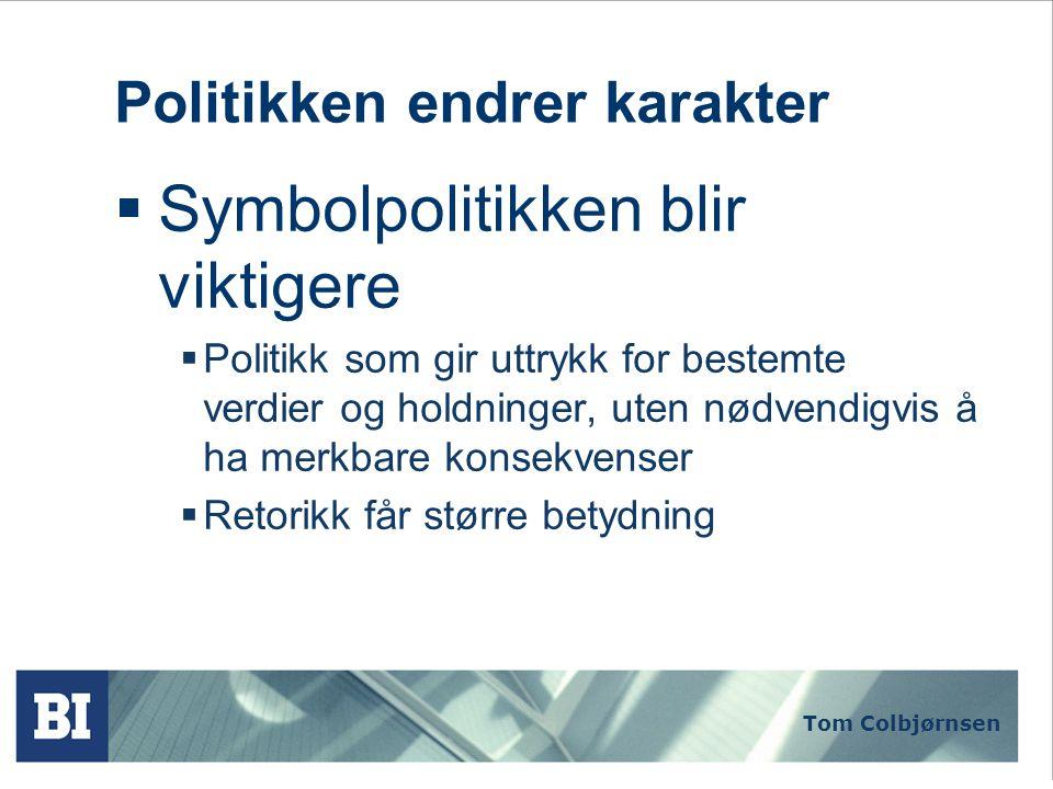 Tom Colbjørnsen Politikken endrer karakter  Retorikk og forvaltningsreformer  Rundt 1980 startet det i mange land en moderniseringsbølge i offentlig sektor  Kjært barn har mange navn  Modernisering, fornying, New Public Management , forenkling…..