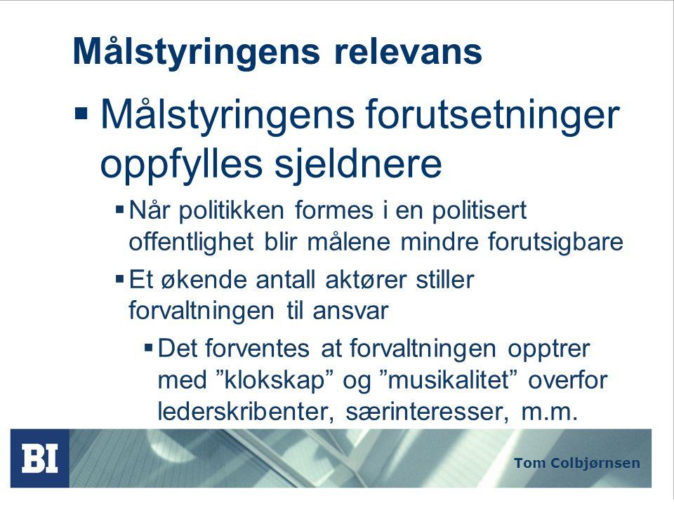 Tom Colbjørnsen Målstyringens relevans  Målstyring egner seg mindre for politisk styring av forvaltningen  Systemet egner seg bedre for styring innen de enkelte forvaltningsenheter og virksomheter