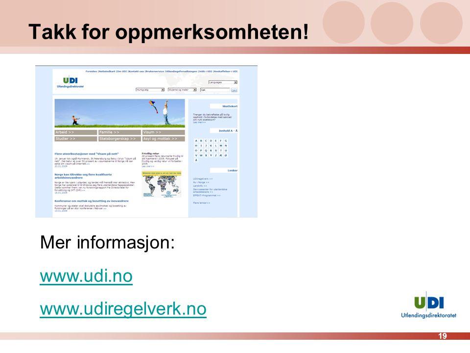 19 Takk for oppmerksomheten! Mer informasjon: www.udi.no www.udiregelverk.no