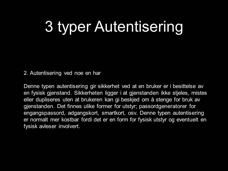 2. Autentisering ved noe en har Denne typen autentisering gir sikkerhet ved at en bruker er i besittelse av en fysisk gjenstand. Sikkerheten ligger i