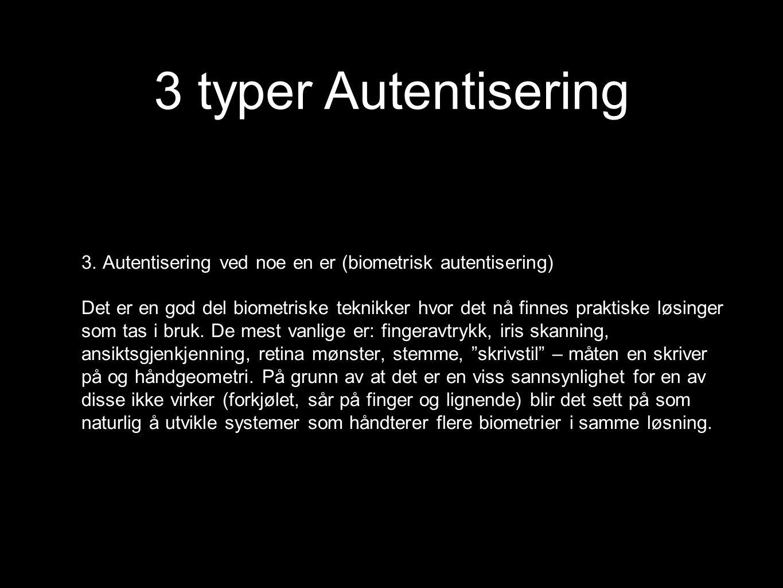 3. Autentisering ved noe en er (biometrisk autentisering) Det er en god del biometriske teknikker hvor det nå finnes praktiske løsinger som tas i bruk