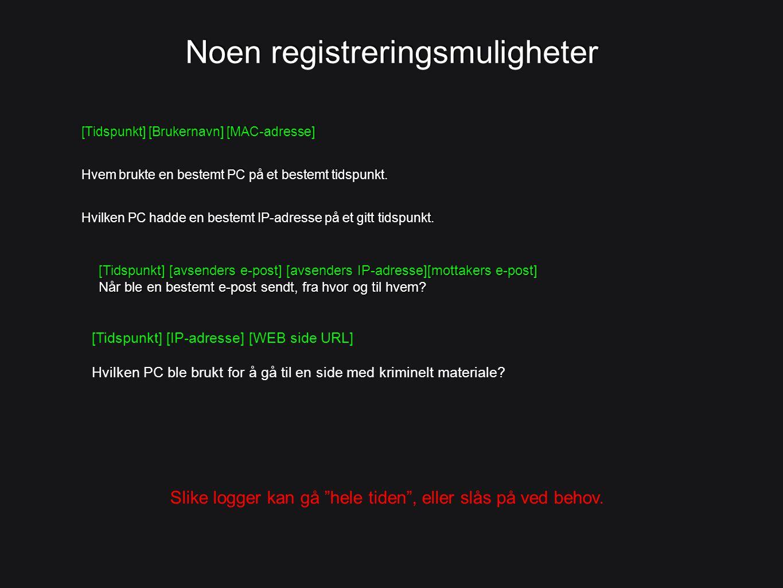 Noen registreringsmuligheter [Tidspunkt] [Brukernavn] [MAC-adresse] Hvem brukte en bestemt PC på et bestemt tidspunkt. Hvilken PC hadde en bestemt IP-
