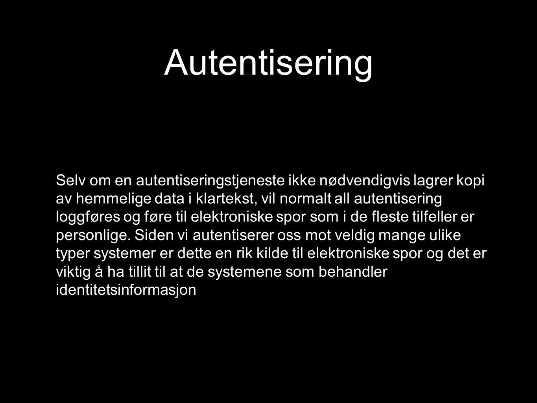 Autentisering Selv om en autentiseringstjeneste ikke nødvendigvis lagrer kopi av hemmelige data i klartekst, vil normalt all autentisering loggføres o