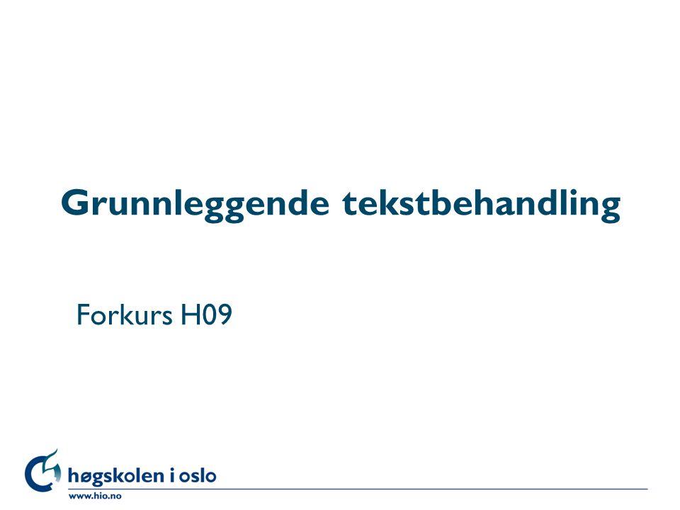 Høgskolen i Oslo Grunnleggende tekstbehandling Forkurs H09