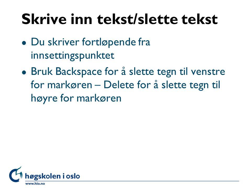 Skrive inn tekst/slette tekst l Du skriver fortløpende fra innsettingspunktet l Bruk Backspace for å slette tegn til venstre for markøren – Delete for