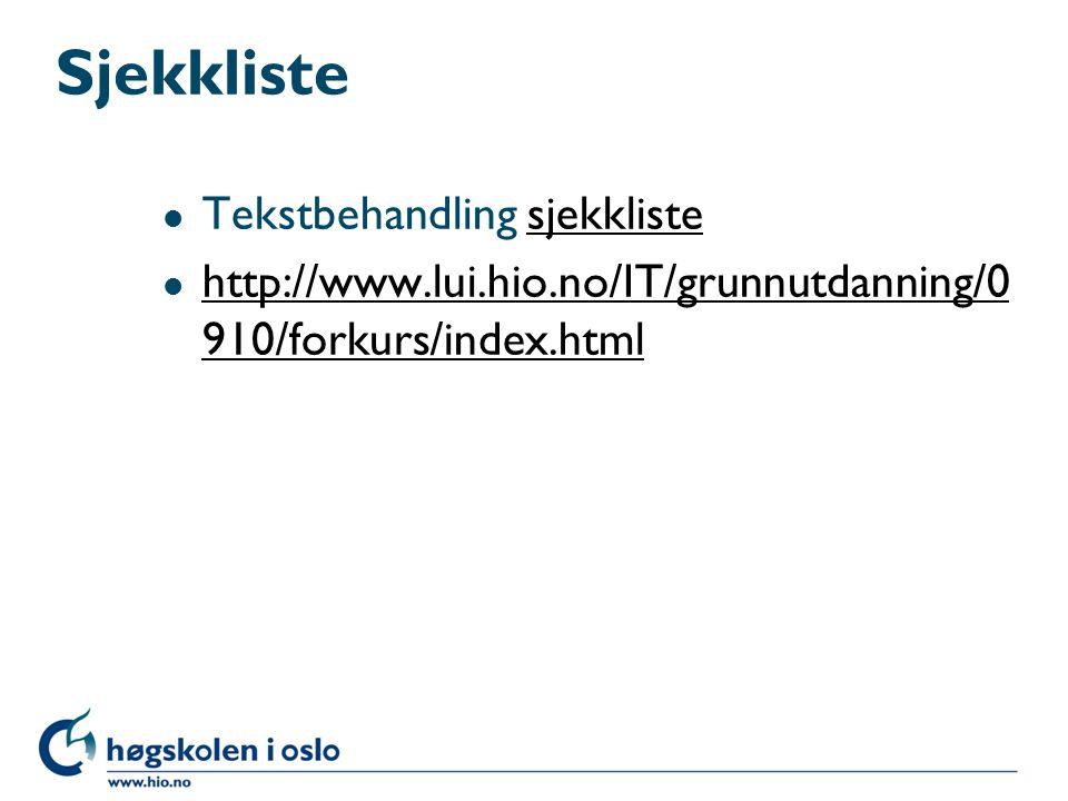 Sjekkliste l Tekstbehandling sjekklistesjekkliste l http://www.lui.hio.no/IT/grunnutdanning/0 910/forkurs/index.html http://www.lui.hio.no/IT/grunnutd