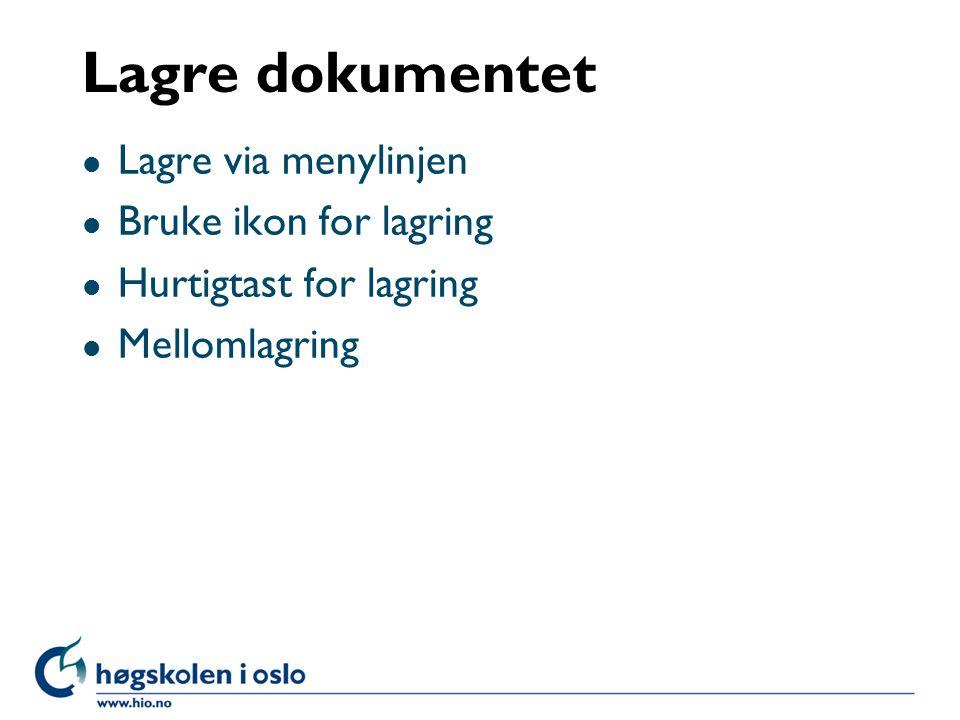 Lagre dokumentet l Lagre via menylinjen l Bruke ikon for lagring l Hurtigtast for lagring l Mellomlagring