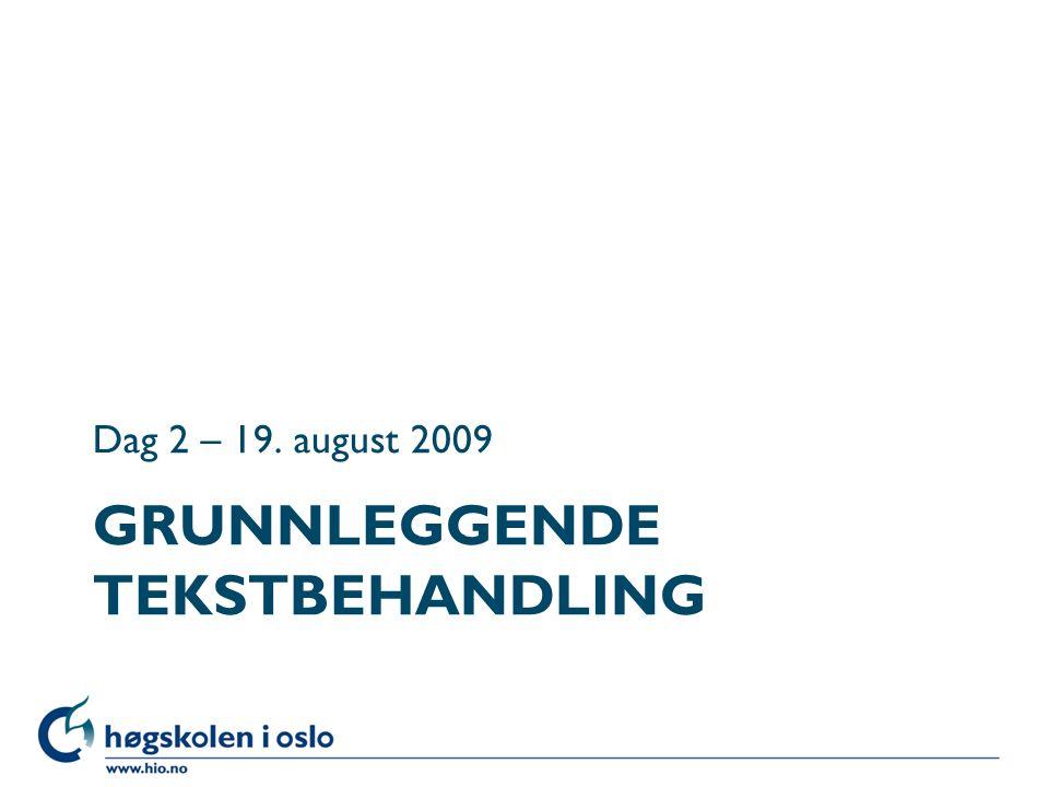 GRUNNLEGGENDE TEKSTBEHANDLING Dag 2 – 19. august 2009