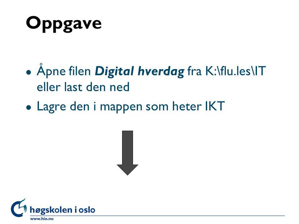Oppgave l Åpne filen Digital hverdag fra K:\flu.les\IT eller last den ned l Lagre den i mappen som heter IKT