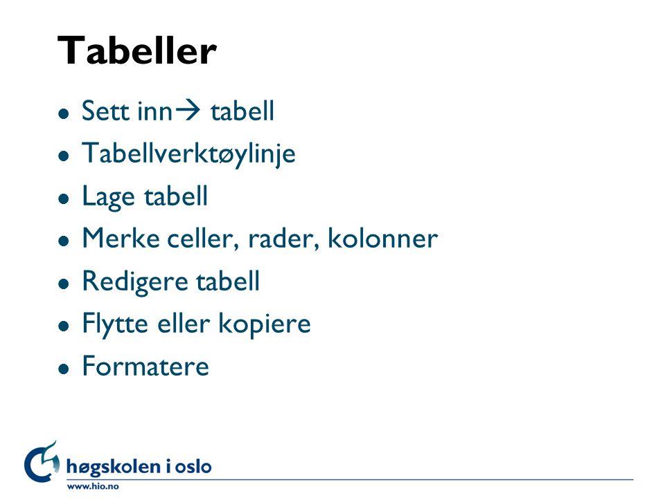 Tabeller l Sett inn  tabell l Tabellverktøylinje l Lage tabell l Merke celler, rader, kolonner l Redigere tabell l Flytte eller kopiere l Formatere