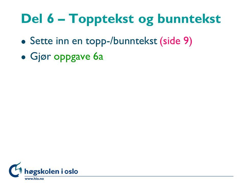 Del 6 – Topptekst og bunntekst l Sette inn en topp-/bunntekst (side 9) l Gjør oppgave 6a