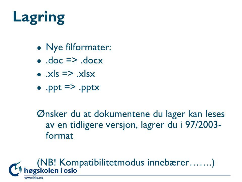 Lagring l Nye filformater: l.doc =>.docx l.xls =>.xlsx l.ppt =>.pptx Ønsker du at dokumentene du lager kan leses av en tidligere versjon, lagrer du i