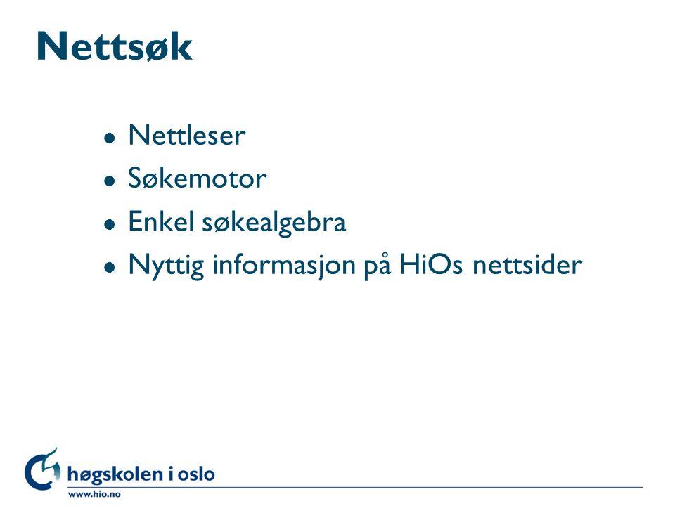 Nettsøk l Nettleser l Søkemotor l Enkel søkealgebra l Nyttig informasjon på HiOs nettsider
