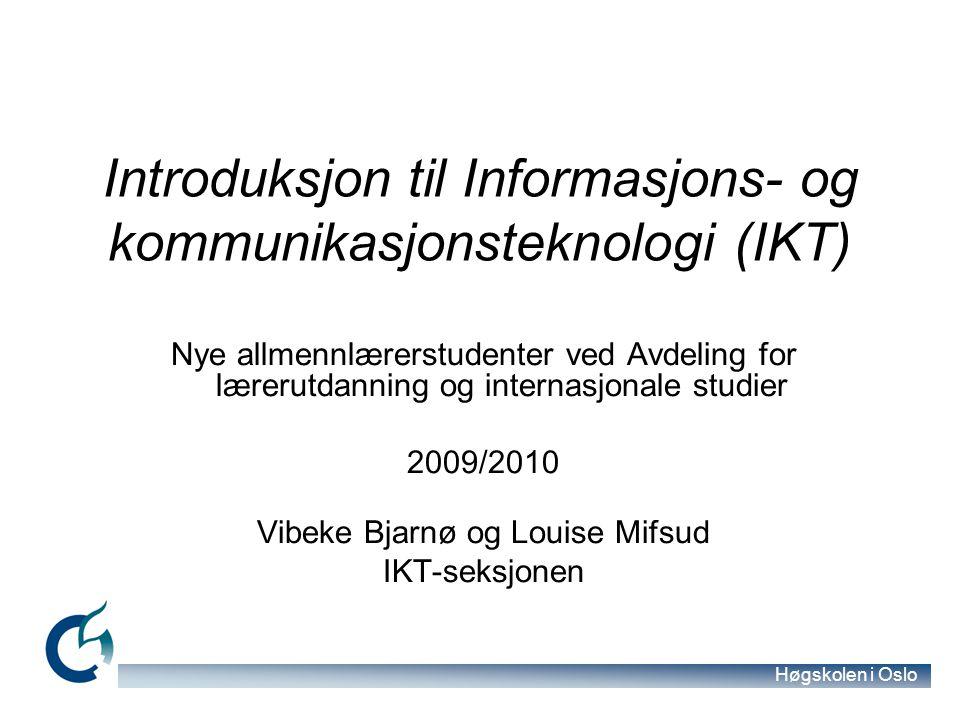 Høgskolen i Oslo Dagens program IKT-lærere og LMS-koordinator (Fronter) IKT integrert i fag [Forskerforum; Aftenposten]Forskerforum Aftenposten IKT-plan i studiehåndboka (på nett) IKT-timeplan med lenker til undervisnings- og veiledningsoppleggene DidIKTikk – Digital kompetanse i praktisk undervisning Fronter Nyhetsmeldinger i Fronter IT-instruksen ved HiO Aktivisering av konto Brukernavn og passord