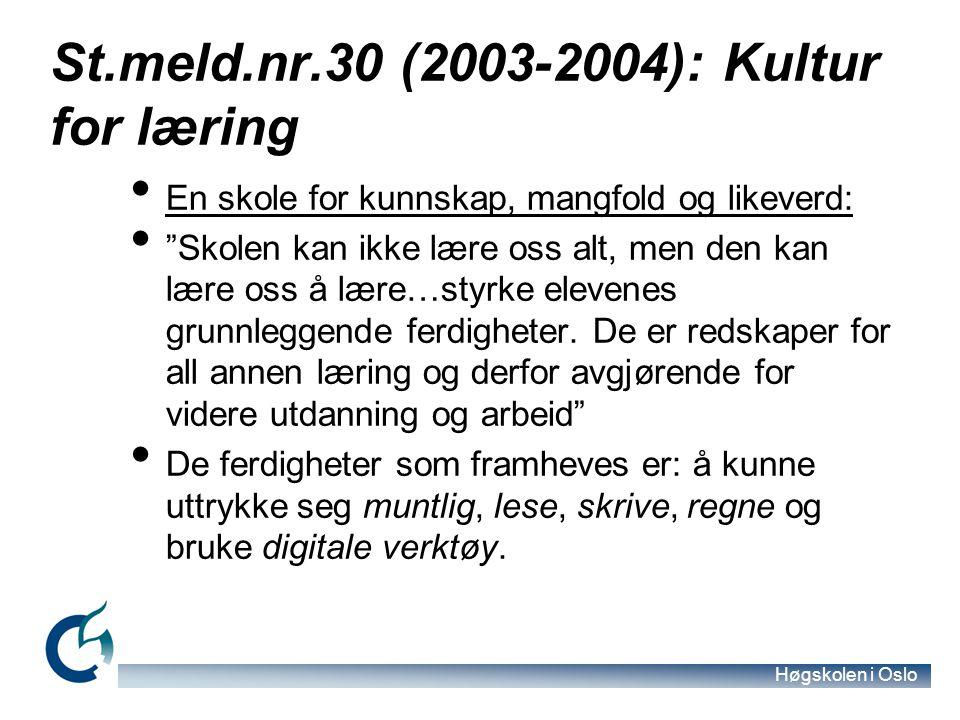 """Høgskolen i Oslo St.meld.nr.30 (2003-2004): Kultur for læring En skole for kunnskap, mangfold og likeverd: """"Skolen kan ikke lære oss alt, men den kan"""