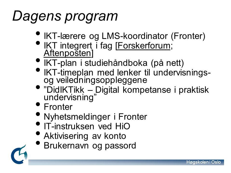 Høgskolen i Oslo Dagens program IKT-lærere og LMS-koordinator (Fronter) IKT integrert i fag [Forskerforum; Aftenposten]Forskerforum Aftenposten IKT-pl