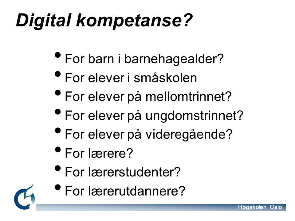 Høgskolen i Oslo Digital kompetanse? For barn i barnehagealder? For elever i småskolen For elever på mellomtrinnet? For elever på ungdomstrinnet? For
