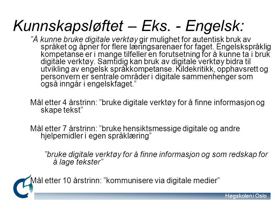 """Høgskolen i Oslo Kunnskapsløftet – Eks. - Engelsk: """"Å kunne bruke digitale verktøy gir mulighet for autentisk bruk av språket og åpner for flere lærin"""