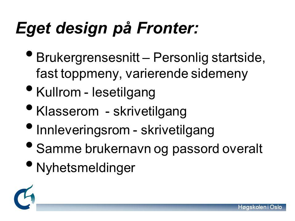 Høgskolen i Oslo Eget design på Fronter: Brukergrensesnitt – Personlig startside, fast toppmeny, varierende sidemeny Kullrom - lesetilgang Klasserom -