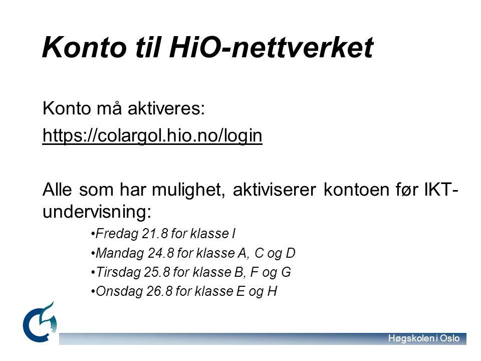 Høgskolen i Oslo Konto til HiO-nettverket Konto må aktiveres: https://colargol.hio.no/login Alle som har mulighet, aktiviserer kontoen før IKT- underv