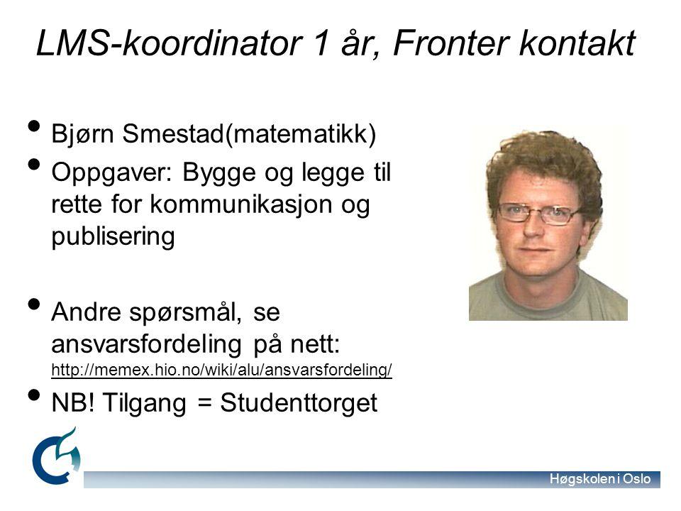 Høgskolen i Oslo LMS-koordinator 1 år, Fronter kontakt Bjørn Smestad(matematikk) Oppgaver: Bygge og legge til rette for kommunikasjon og publisering A