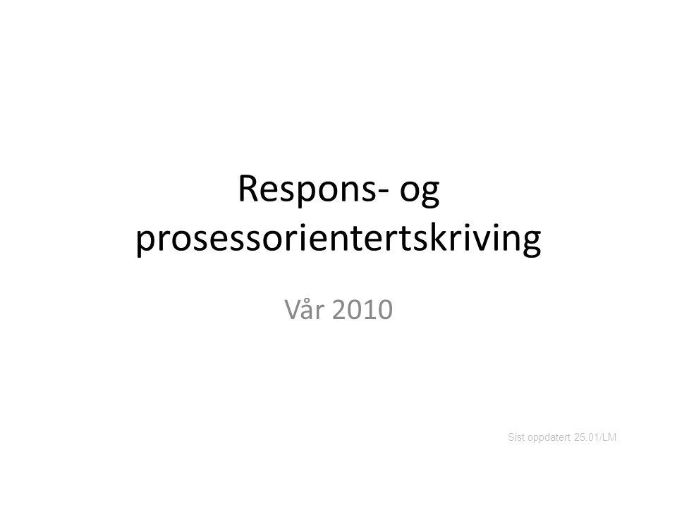Respons- og prosessorientertskriving Vår 2010 Sist oppdatert 25.01/LM