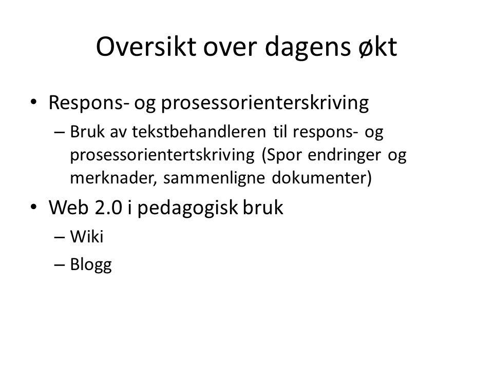 Oversikt over dagens økt Respons- og prosessorienterskriving – Bruk av tekstbehandleren til respons- og prosessorientertskriving (Spor endringer og merknader, sammenligne dokumenter) Web 2.0 i pedagogisk bruk – Wiki – Blogg