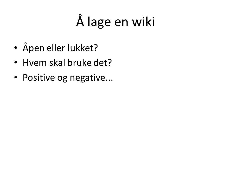 Å lage en wiki Åpen eller lukket? Hvem skal bruke det? Positive og negative...