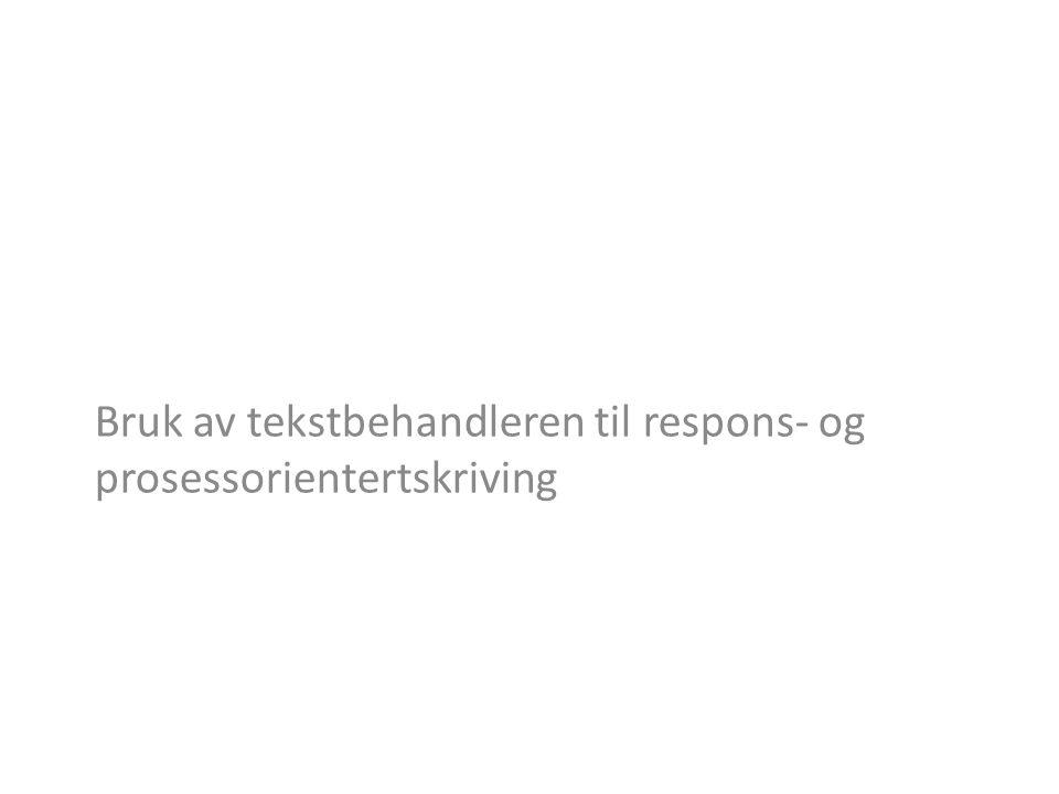 Bruk av tekstbehandleren til respons- og prosessorientertskriving