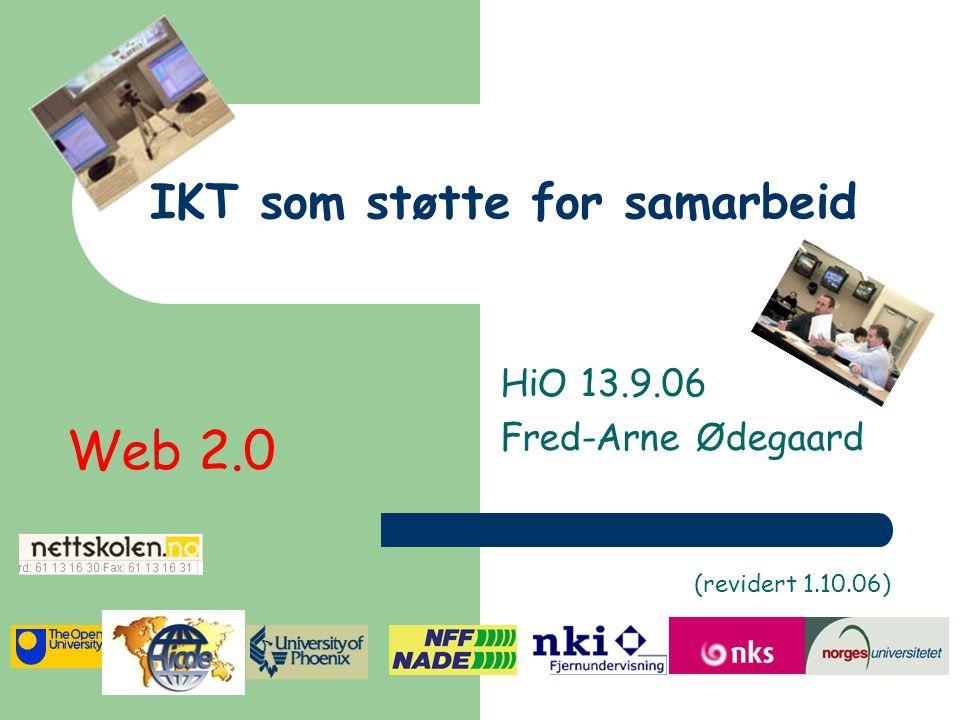 IKT som støtte for samarbeid HiO 13.9.06 Fred-Arne Ødegaard Web 2.0 (revidert 1.10.06)