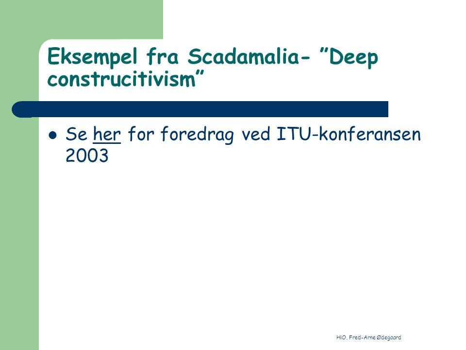 HiO, Fred-Arne Ødegaard Eksempel fra Scadamalia- Deep construcitivism Se her for foredrag ved ITU-konferansen 2003her